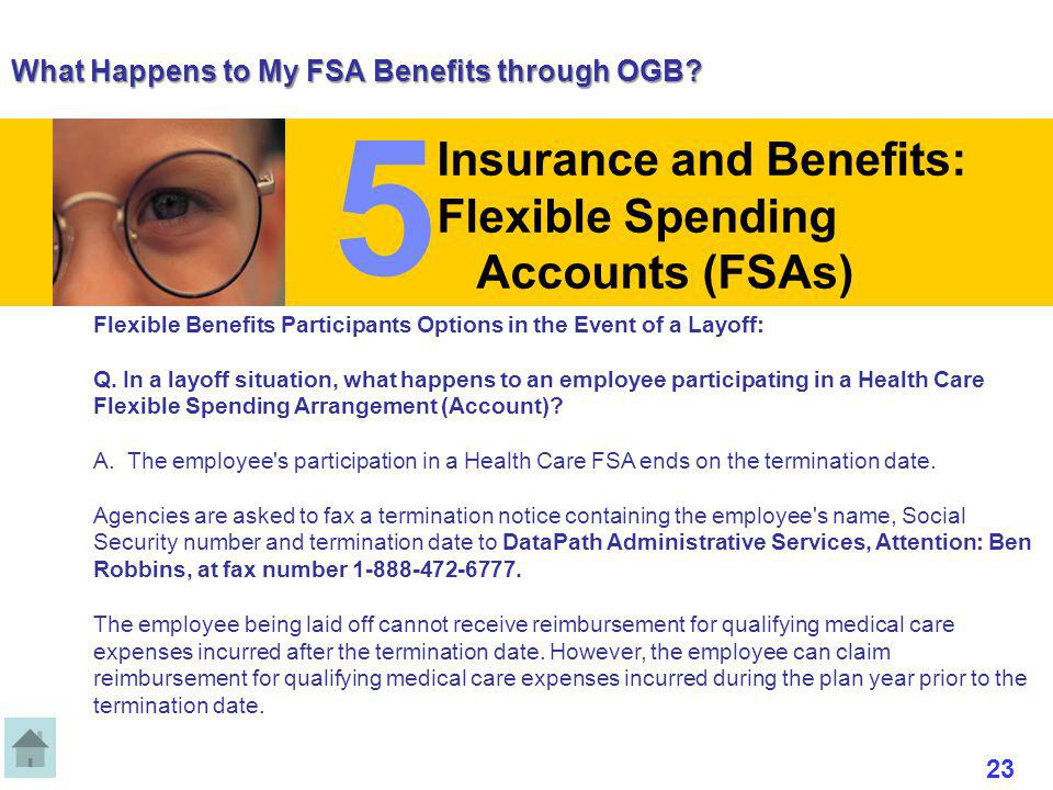 What Happens to My FSA Benefits through OGB? Flexible Benefits Participants Options in the Event of a Layoff: Q. In a layoff situation, what happens t
