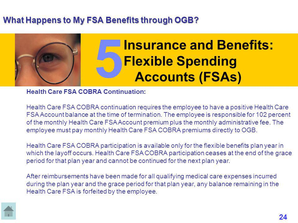 What Happens to My FSA Benefits through OGB? Health Care FSA COBRA Continuation: Health Care FSA COBRA continuation requires the employee to have a po