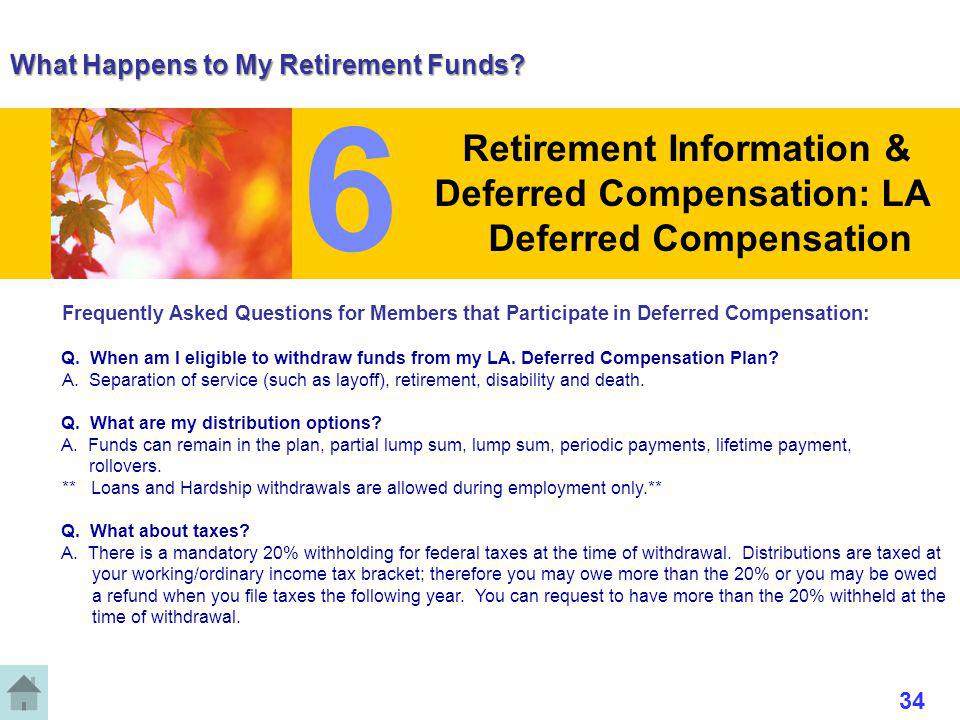 What Happens to My Retirement Funds? Frequently Asked Questions for Members that Participate in Deferred Compensation: Q. When am I eligible to withdr