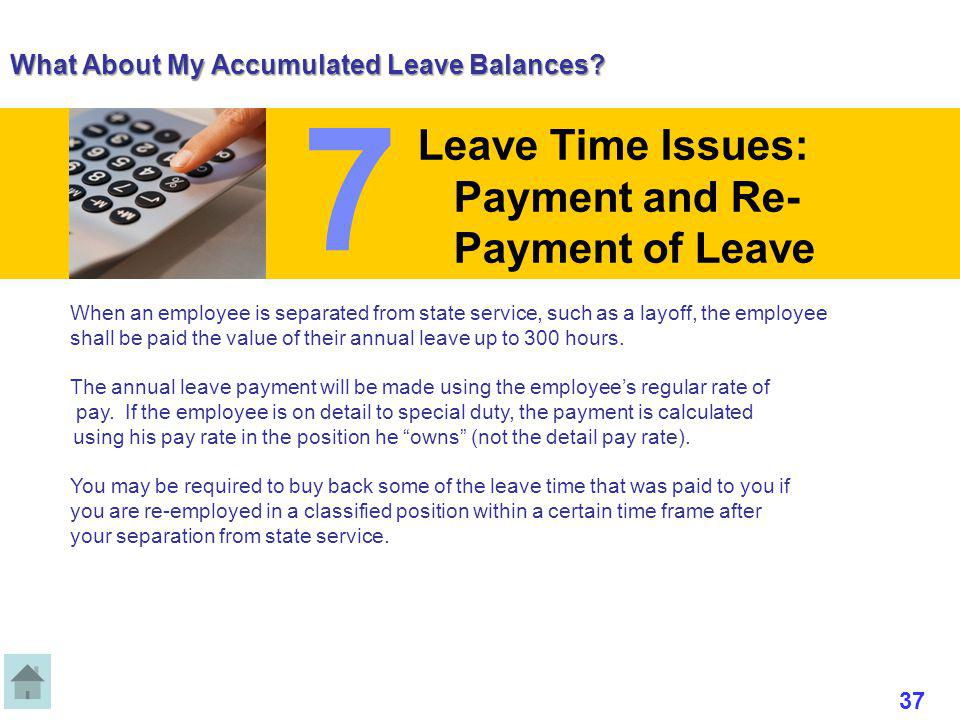 What About My Accumulated Leave Balances? When an employee is separated from state service, such as a layoff, the employee shall be paid the value of