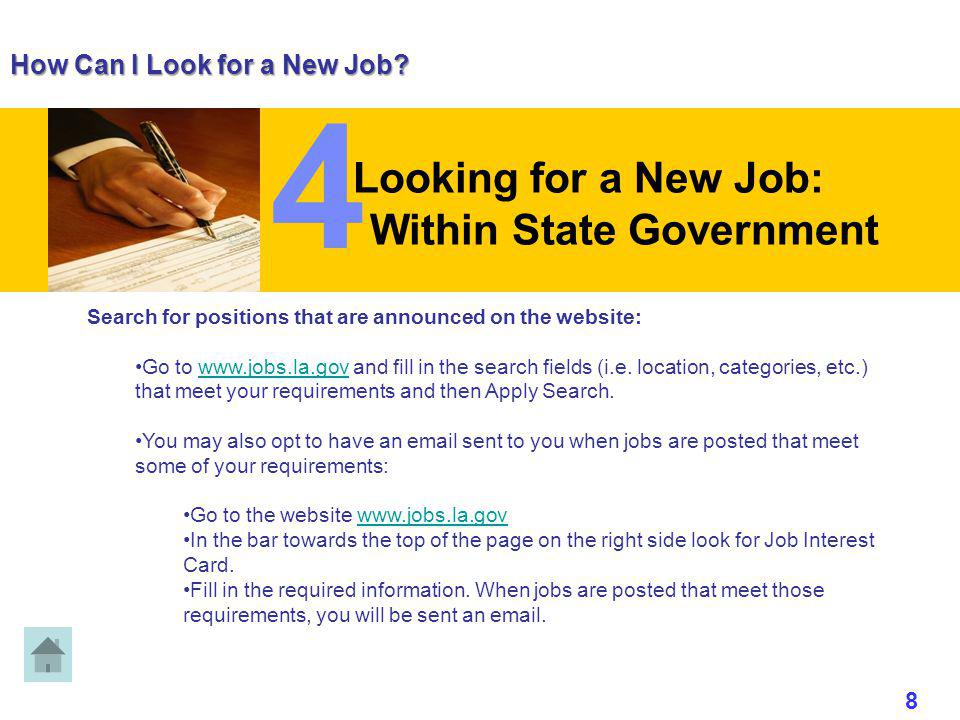 How Can I Look for a New Job? Looking for a New Job: Within State Government Search for positions that are announced on the website: Go to www.jobs.la