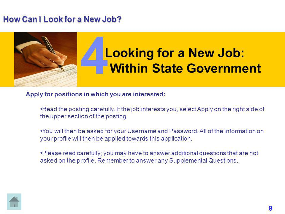 How Can I Look for a New Job? Looking for a New Job: Within State Government Apply for positions in which you are interested: Read the posting careful