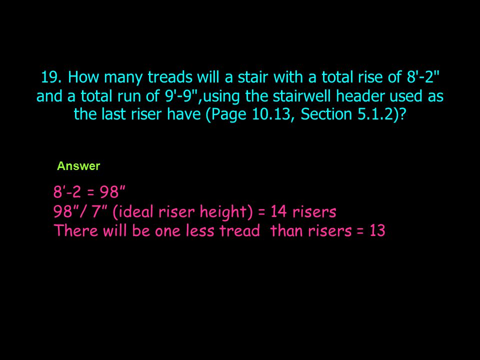 19. How many treads will a stair with a total rise of 8'-2