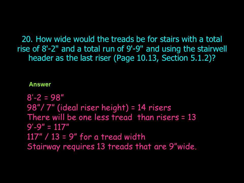 20. How wide would the treads be for stairs with a total rise of 8'-2