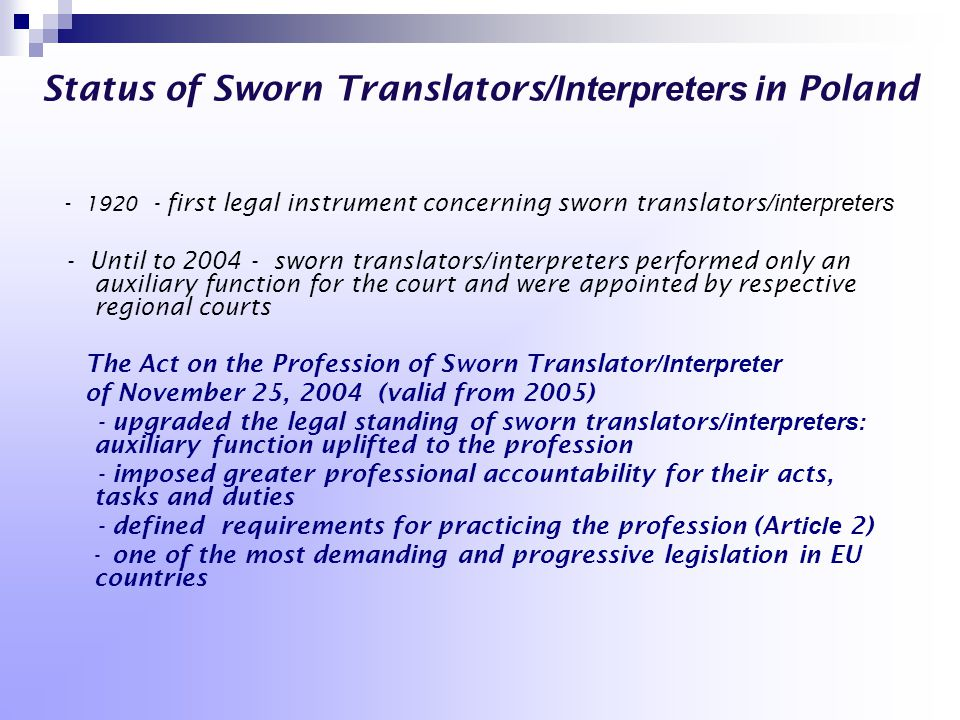 Status of Sworn Translators /Interpreters i n Poland - 1920 - first legal instrument concerning sworn translators /interpreters - Until to 2004 - swor