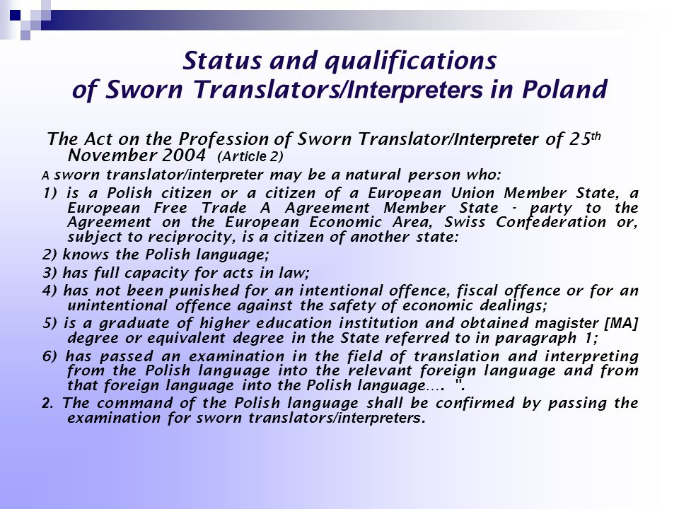 Status and qualifications of Sworn Translators /Interpreters in Poland The Act on the Profession of Sworn Translator /Interpreter of 25 th November 20