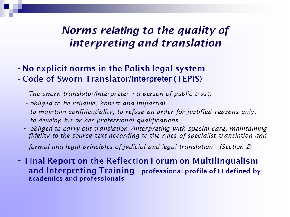 Norms re lating to the quality of interpreting and translation - No explicit norms in the Polish legal system - Code of Sworn Translator /Interpreter