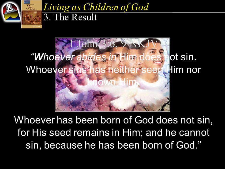 """1 John 3:6, 9 NKJV """"Whoever abides in Him does not sin. Whoever sins has neither seen Him nor known Him. Whoever has been born of God does not sin, fo"""