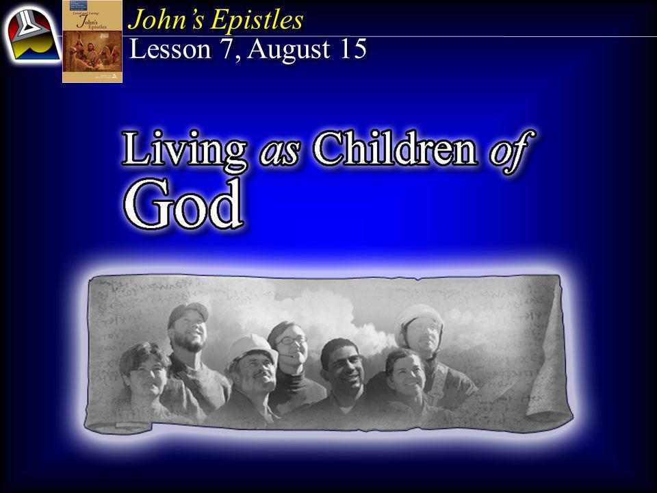 John's Epistles Lesson 7, August 15 John's Epistles Lesson 7, August 15