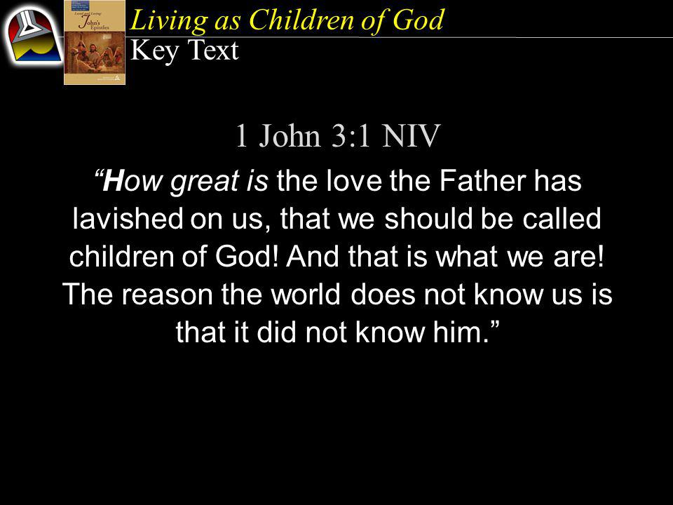 """Living as Children of God Key Text 1 John 3:1 NIV """"How great is the love the Father has lavished on us, that we should be called children of God! And"""