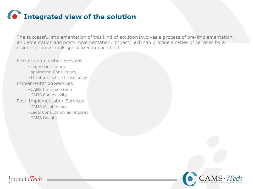 Integrated view of the solution The successful implementation of this kind of solution involves a process of pre-implementation, implementation and po