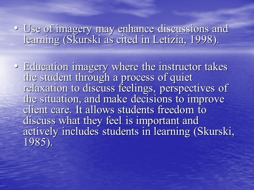 Use of imagery may enhance discussions and learning (Skurski as cited in Letizia, 1998).