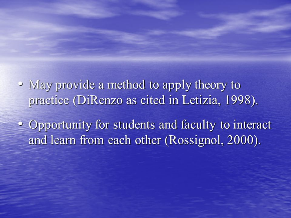 May provide a method to apply theory to practice (DiRenzo as cited in Letizia, 1998).