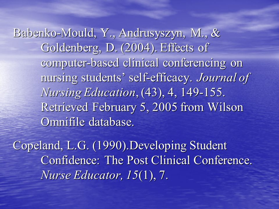 Babenko-Mould, Y., Andrusyszyn, M., & Goldenberg, D. (2004). Effects of computer-based clinical conferencing on nursing students' self-efficacy. Journ