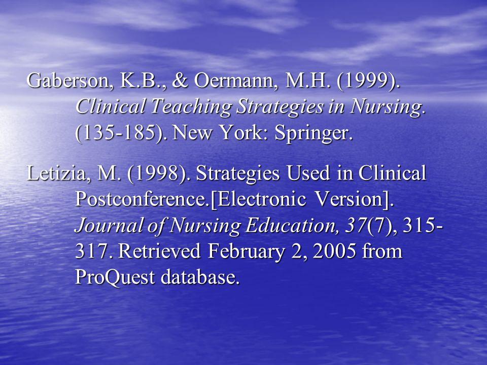 Gaberson, K.B., & Oermann, M.H. (1999). Clinical Teaching Strategies in Nursing.