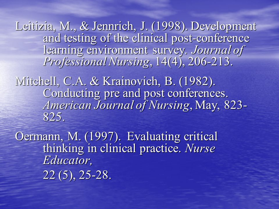Leitizia, M., & Jennrich, J. (1998). Development and testing of the clinical post-conference learning environment survey. Journal of Professional Nurs