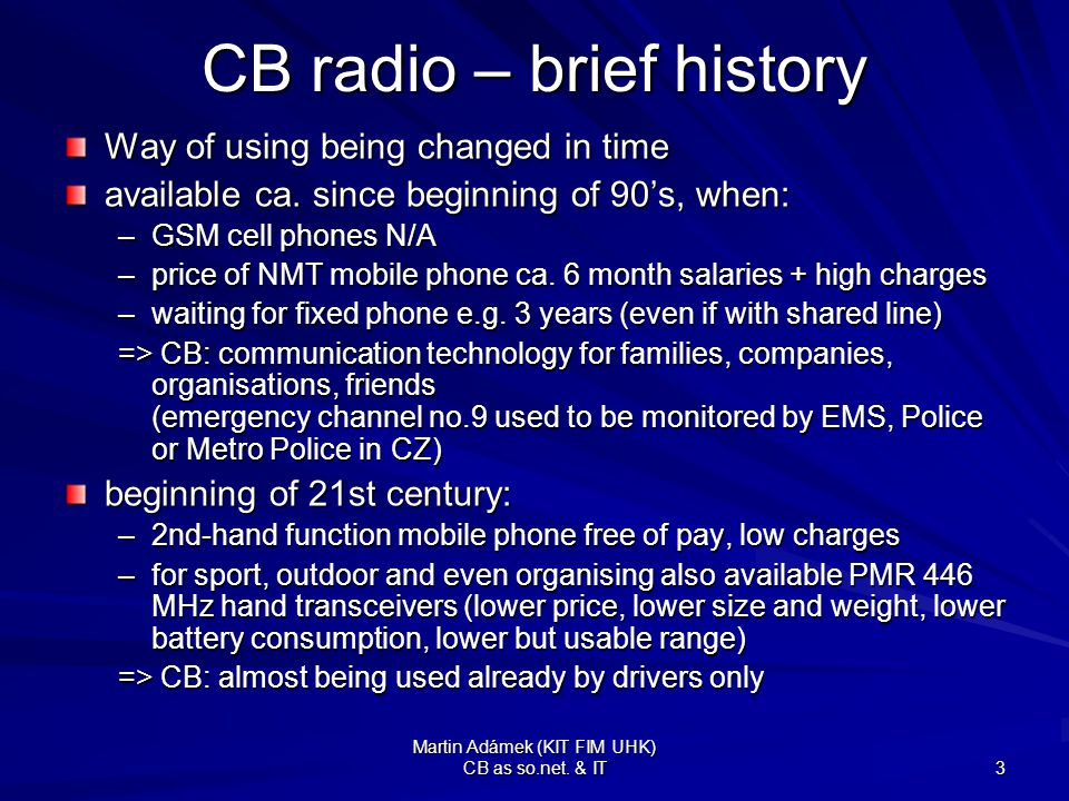 Martin Adámek (KIT FIM UHK) CB as so.net. & IT 3 CB radio – brief history Way of using being changed in time available ca. since beginning of 90's, wh