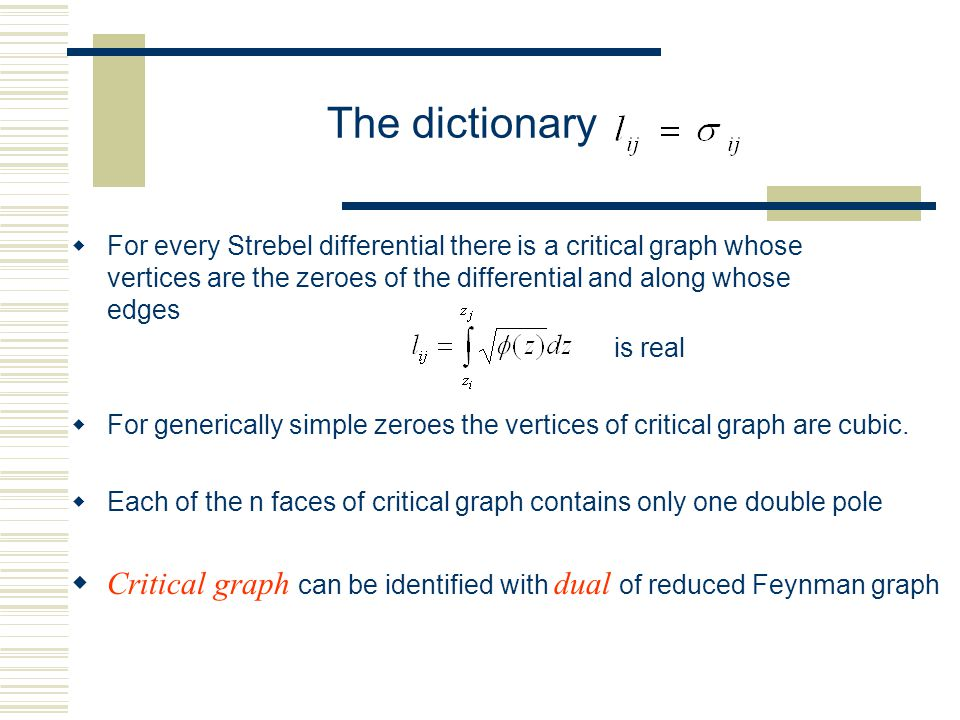 The dictionary  For every Strebel differential there is a critical graph whose vertices are the zeroes of the differential and along whose edges is real  For generically simple zeroes the vertices of critical graph are cubic.