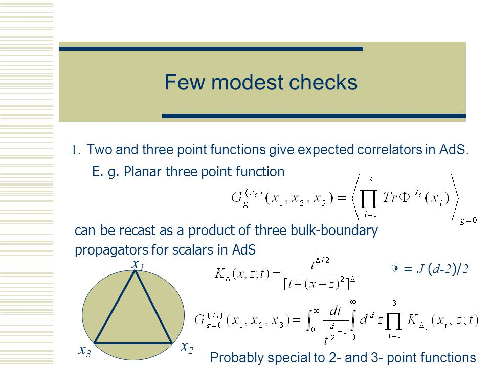 Few modest checks 1. Two and three point functions give expected correlators in AdS. E. g. Planar three point function can be recast as a product of t