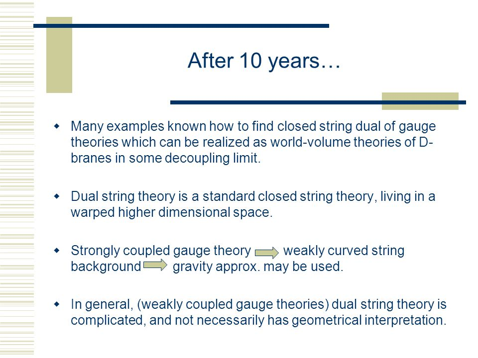  It is interesting to ask what is the string theory dual of the simplest large N gauge theory: free gauge theory  Free large N gauge theories as a laboratory for understanding the gauge/string correspondence (making this picture precise is essential to obtain a string dual to realistic gauge theories.)  As  limit of interacting gauge theories (not just N 2 copies of a free U(1) theory).
