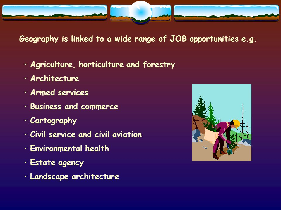 Geography is linked to a wide range of JOB opportunities e.g.