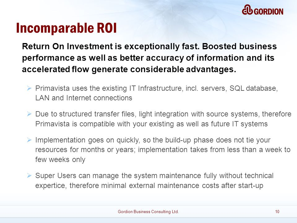 Incomparable ROI Return On Investment is exceptionally fast.