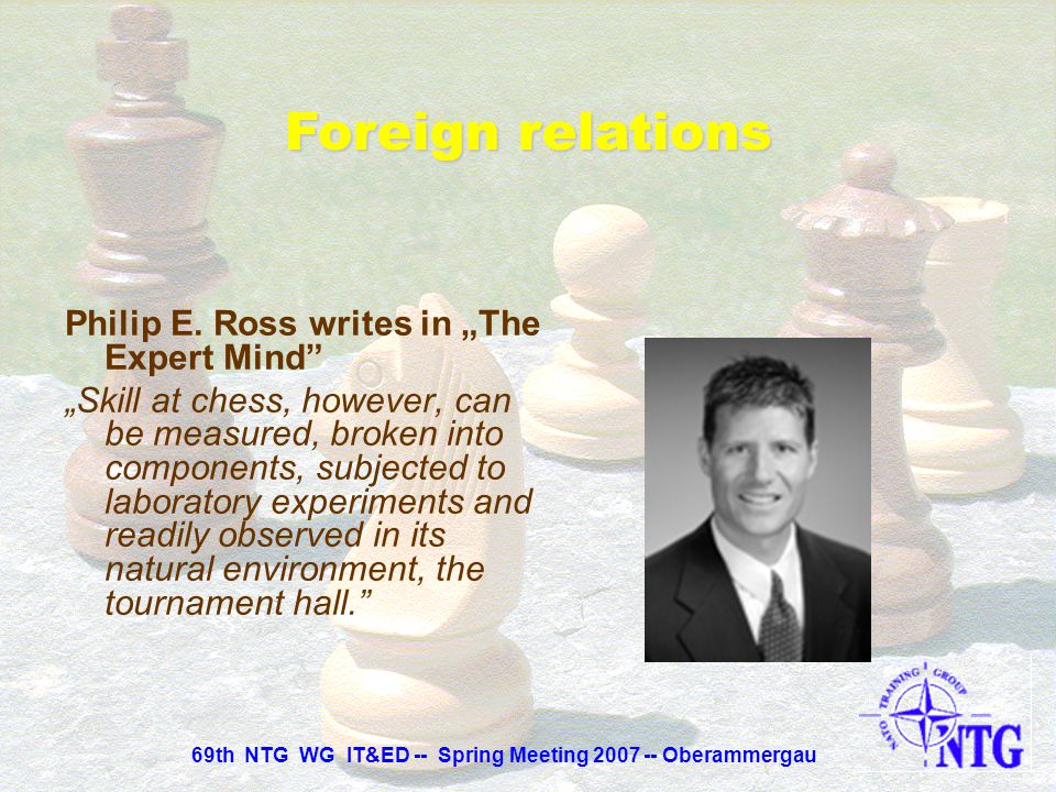 """Philip E. Ross writes in """"The Expert Mind"""" (Scientific American, August 2006) """"Studies of the mental processes of chess grandmasters have revealed clu"""