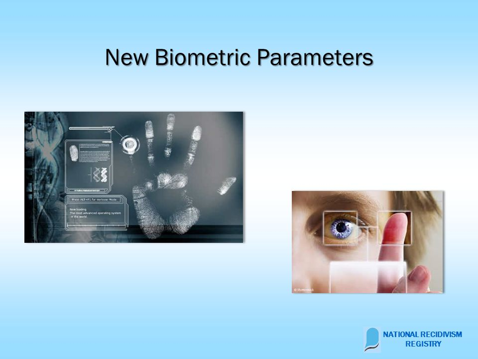 New Biometric Parameters NATIONAL RECIDIVISM REGISTRY