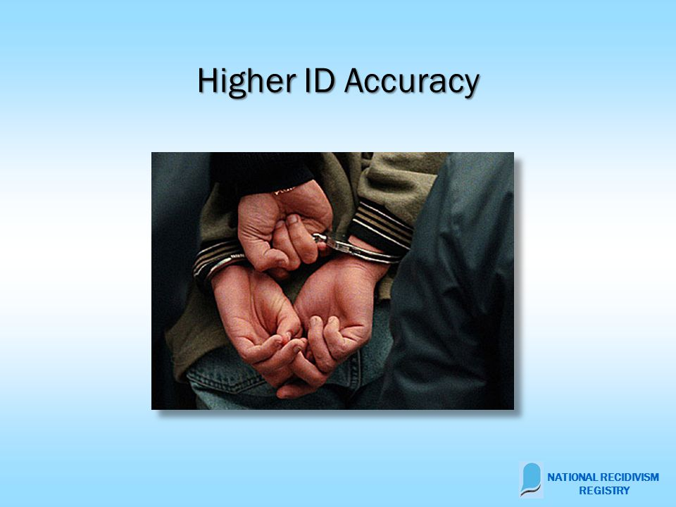 Higher ID Accuracy NATIONAL RECIDIVISM REGISTRY