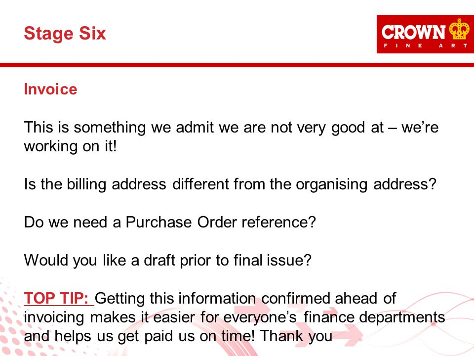Invoice This is something we admit we are not very good at – we're working on it! Is the billing address different from the organising address? Do we