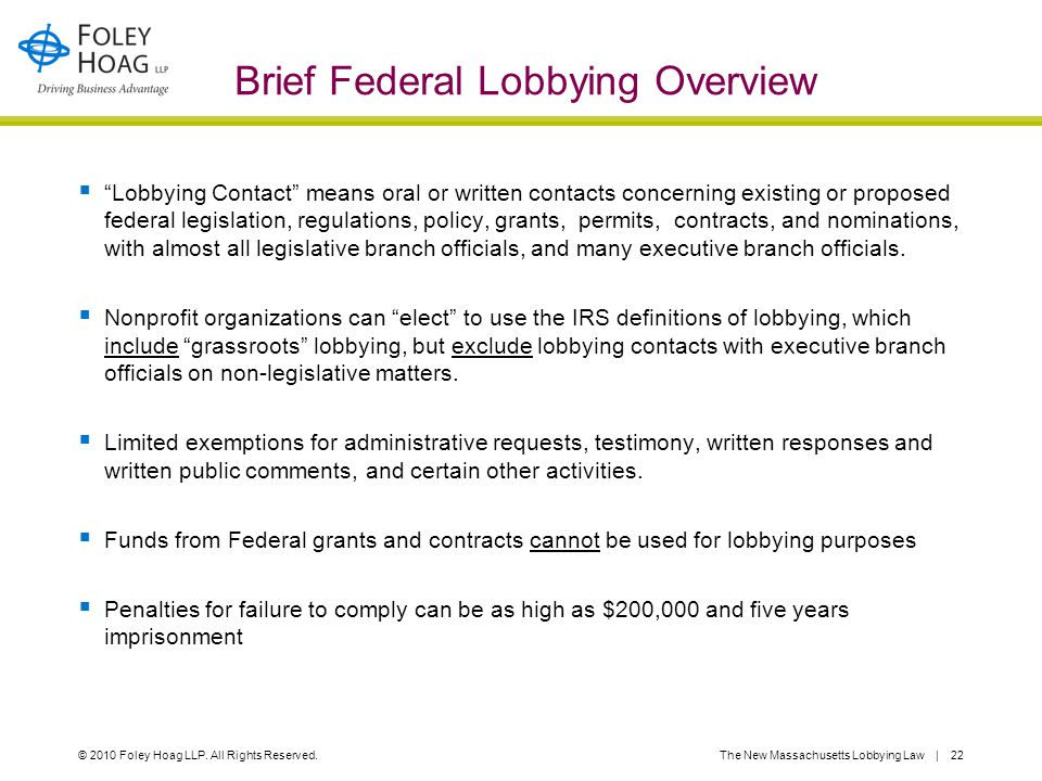 "© 2010 Foley Hoag LLP. All Rights Reserved.The New Massachusetts Lobbying Law | 22 Brief Federal Lobbying Overview  ""Lobbying Contact"" means oral or"