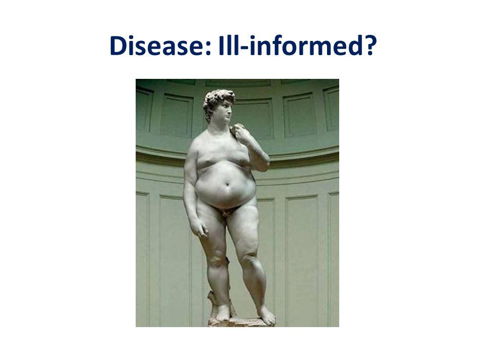 Disease: Ill-informed?