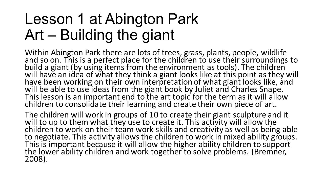 Lesson 1 at Abington Park Art – Building the giant Within Abington Park there are lots of trees, grass, plants, people, wildlife and so on.