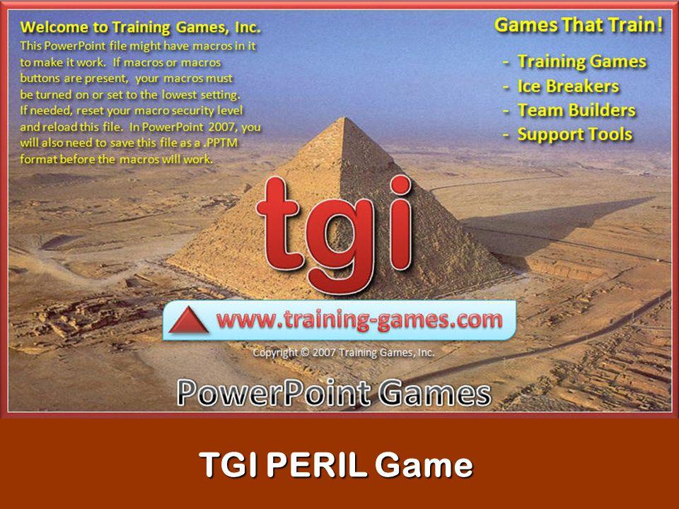 Copyrighted © 2007 Training Games, Inc. TGI PERIL Game TGI PERIL Game