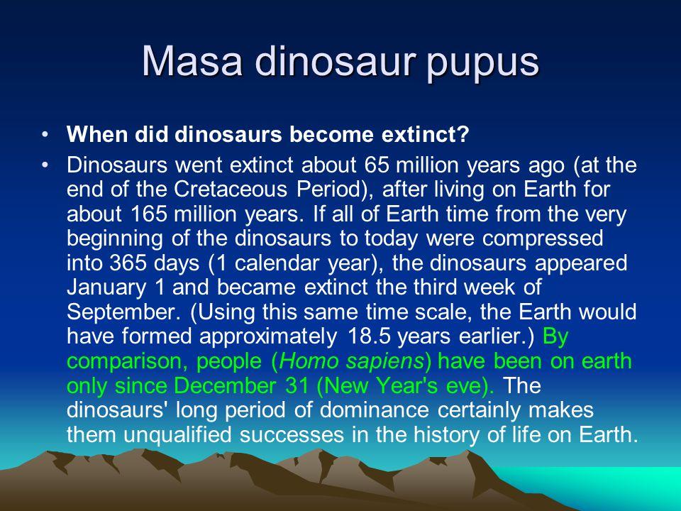 Masa dinosaur pupus When did dinosaurs become extinct.
