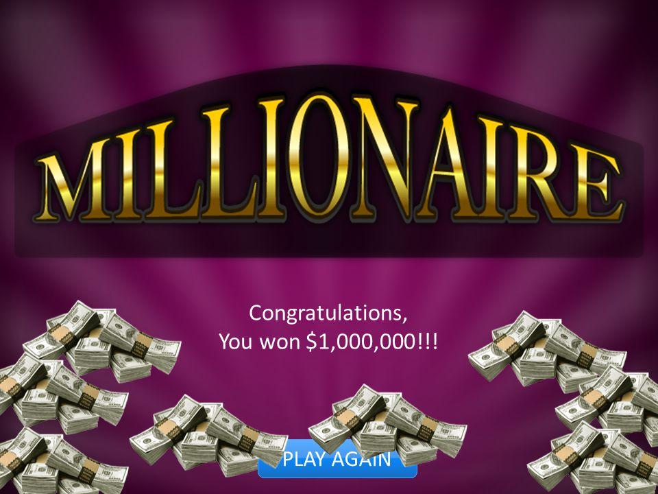 Congratulations, You won $1,000,000!!! PLAY AGAIN