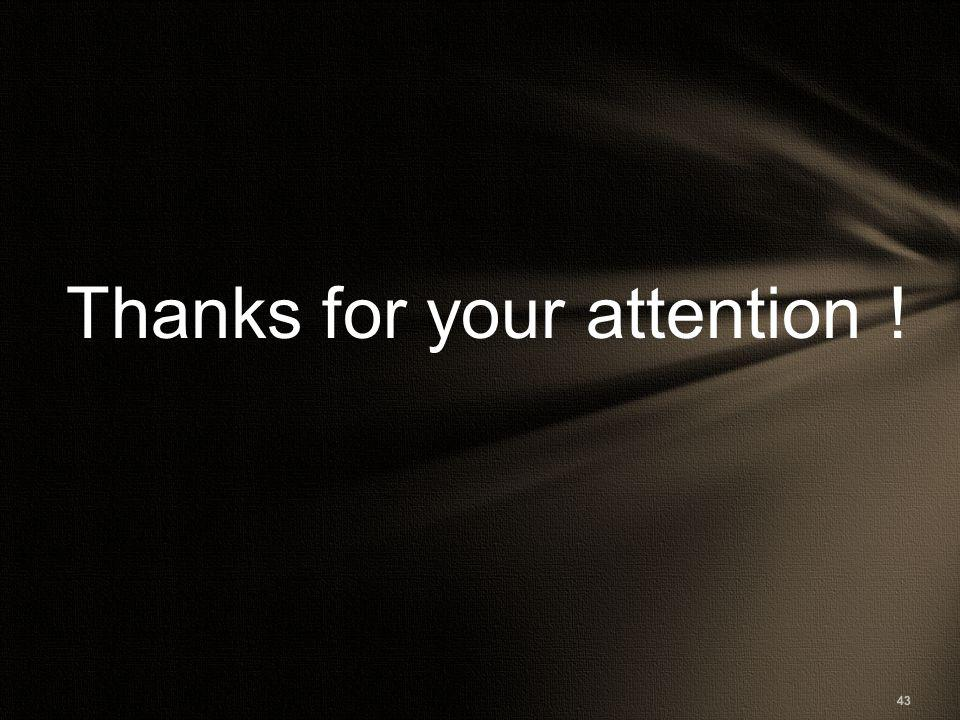 Thanks for your attention ! 43