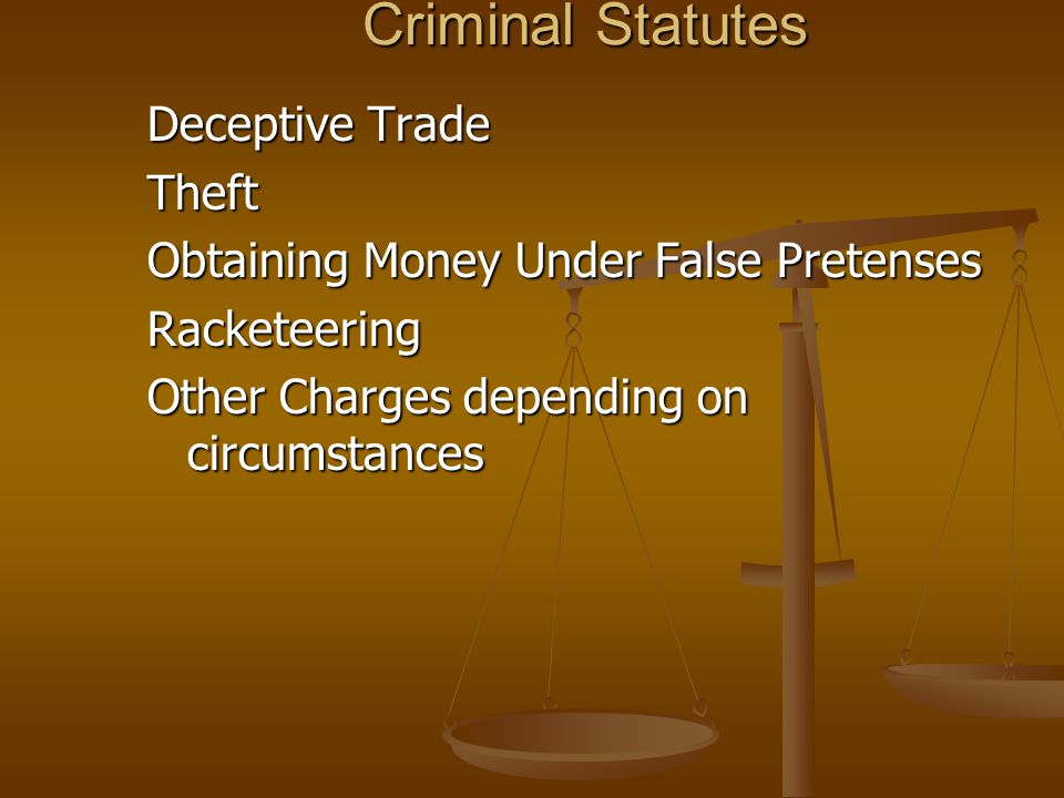 Criminal Statutes Deceptive Trade Theft Obtaining Money Under False Pretenses Racketeering Other Charges depending on circumstances