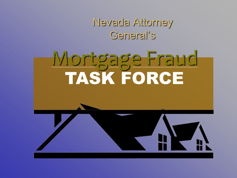 Nevada Attorney General's Mortgage Fraud TASK FORCE
