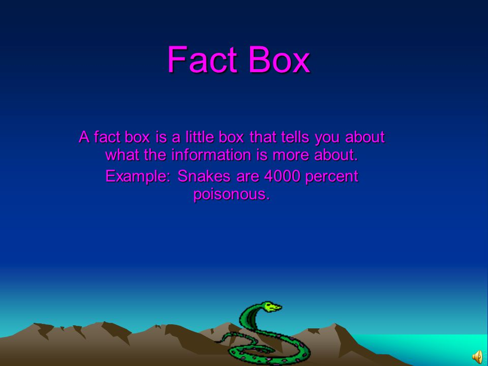 Fact Box A fact box is a little box that tells you about what the information is more about.