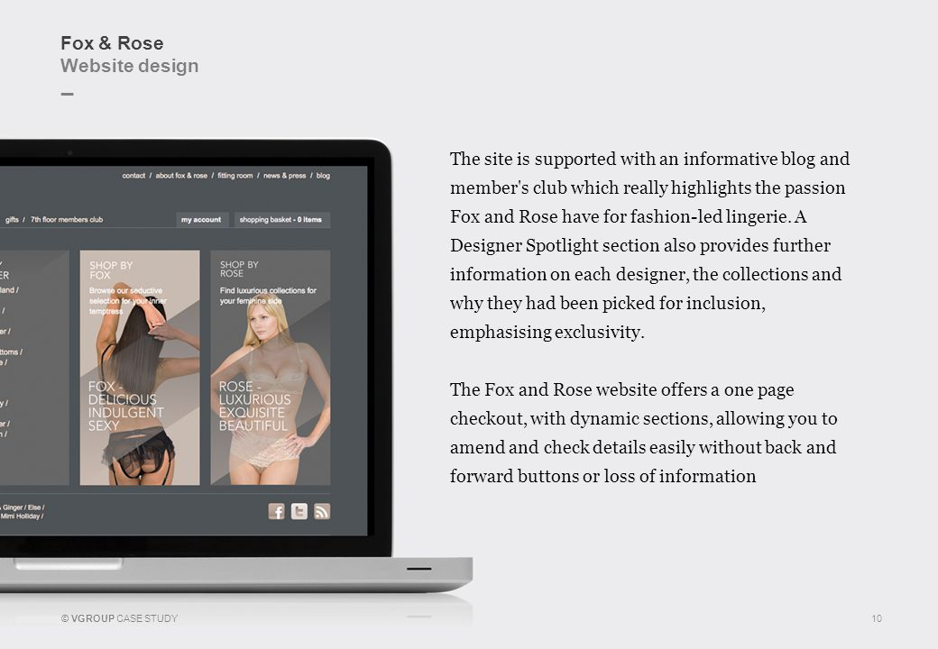 _ © VGROUP CASE STUDY Fox & Rose Website design 10 The site is supported with an informative blog and member s club which really highlights the passion Fox and Rose have for fashion-led lingerie.