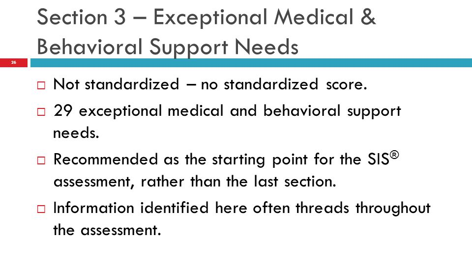  Not standardized – no standardized score. 29 exceptional medical and behavioral support needs.