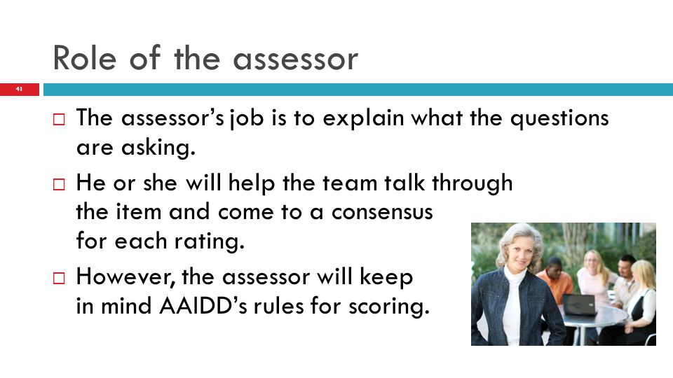  The assessor's job is to explain what the questions are asking.