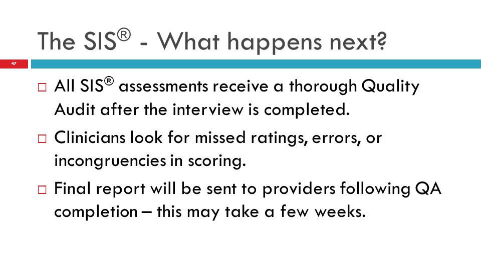  All SIS ® assessments receive a thorough Quality Audit after the interview is completed.