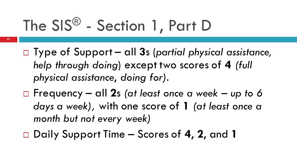  Type of Support – all 3s (partial physical assistance, help through doing) except two scores of 4 (full physical assistance, doing for).