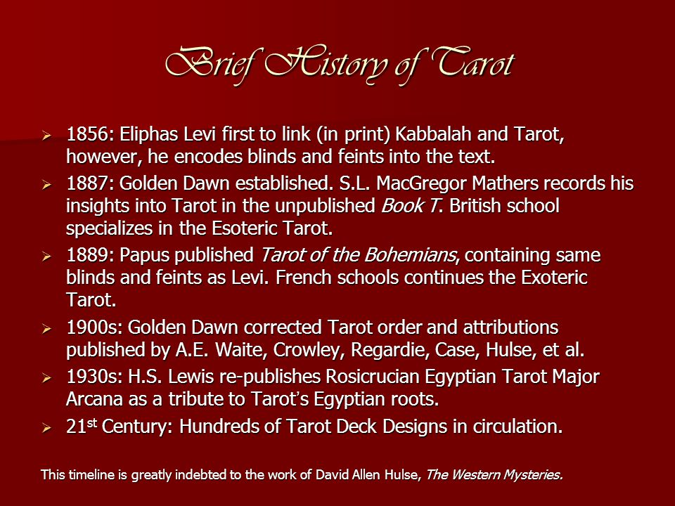 Brief History of Tarot  1856: Eliphas Levi first to link (in print) Kabbalah and Tarot, however, he encodes blinds and feints into the text.