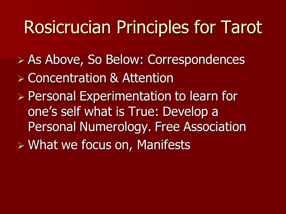 Rosicrucian Principles for Tarot  As Above, So Below: Correspondences  Concentration & Attention  Personal Experimentation to learn for one's self