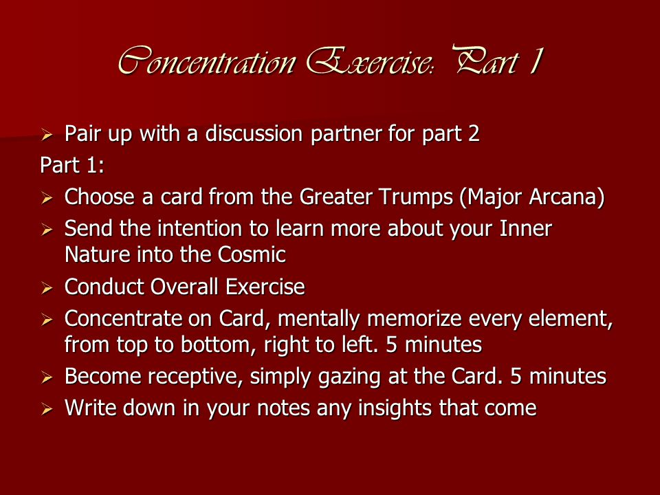 Concentration Exercise: Part 2  Show your card to your discussion partner and describe with as much detail as possible the card you concentrated on  Switch roles and listen to your discussion partner ' s description.