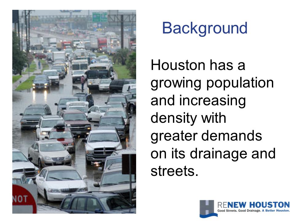 Background Houston has a growing population and increasing density with greater demands on its drainage and streets.