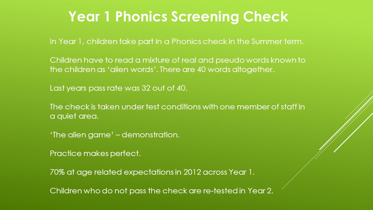 Year 1 Phonics Screening Check In Year 1, children take part in a Phonics check in the Summer term.